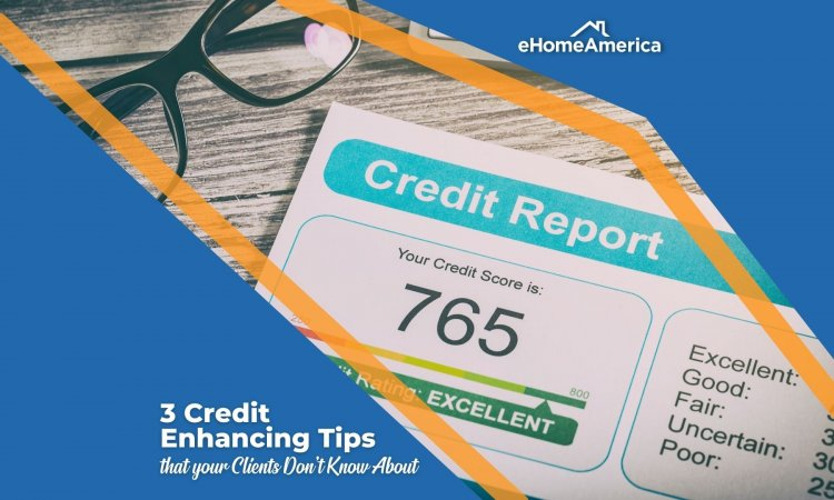 3 Credit Enhancing Tips Your Clients Don't Know About!