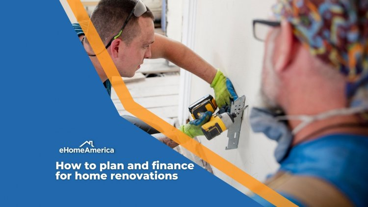 How to plan and finance for home renovations