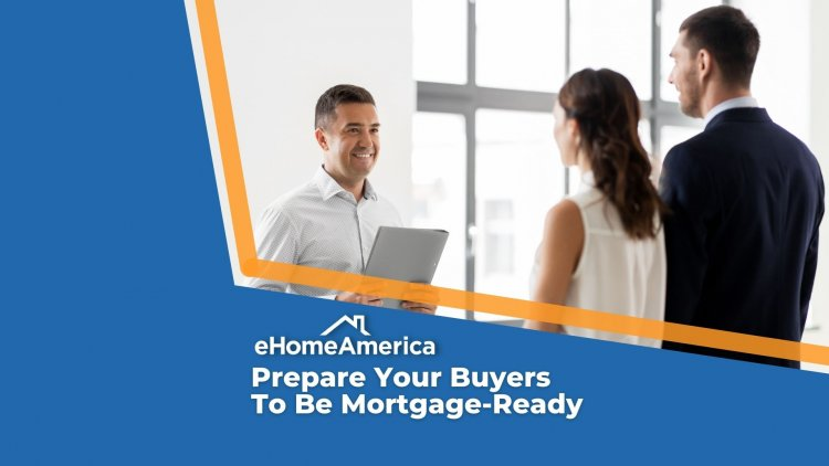 Prepare your buyers to be mortgage-ready