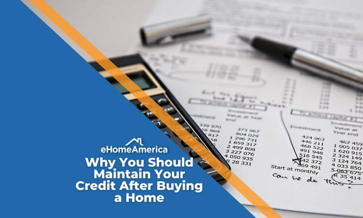 Why You Should Maintain Your Credit After Buying a Home