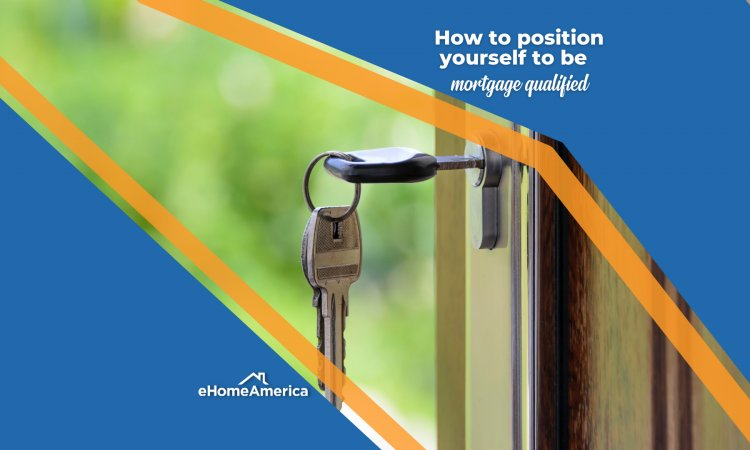 How to position yourself to be mortgage qualified